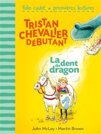 Tristan, chevalier débutant. Volume 1, La dent du dragon