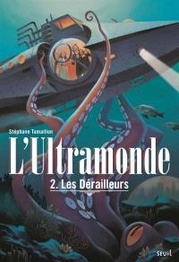 L'Ultramonde. Volume 2, Les dérailleurs