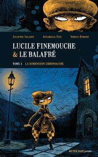 Lucile Finemouche et le Balafré. Volume 1, La dimension chronogyre
