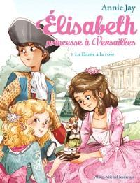Elisabeth, princesse à Versailles. Volume 3, La dame à la rose