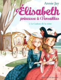 Elisabeth, princesse à Versailles. Volume 2, Le cadeau de la reine