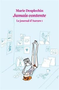 Le journal d'Aurore. Volume 1, Jamais contente