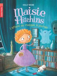 Maisie Hitchins. Volume 4, L'affaire du masque à plumes
