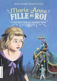 Marie-Anne, fille du roi. Volume 5, La malédiction du diamant bleu