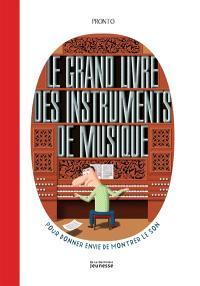 Le grand livre des instruments de musique : pour donner envie de montrer le son