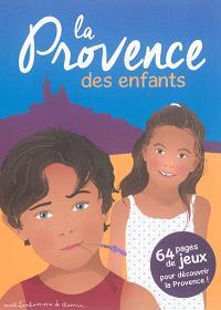 La Provence des enfants : 64 pages de jeux pour découvrir la Provence !