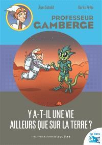 Professeur Gamberge. Volume 2, Y a-t-il une vie ailleurs que sur la Terre ?