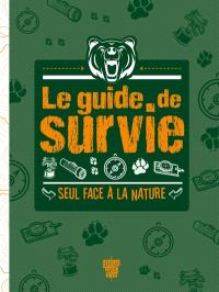 Le guide de survie : seul face à la nature
