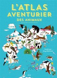 L'atlas aventurier des animaux