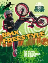 BMX freestyle : les riders, les cascades, les figures