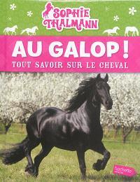 Au galop ! : tout savoir sur le cheval