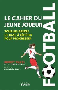 Football : le cahier du jeune joueur : tous les gestes de base à répéter pour progresser