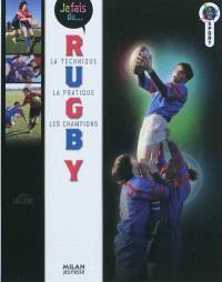 Je fais du rugby : la technique, la pratique, les champions