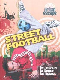 Street football : les joueurs, le jargon, les figures