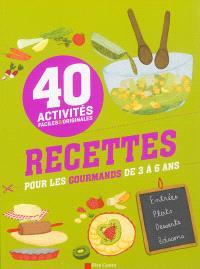 Recettes pour les gourmands de 3 à 6 ans : 40 activités faciles & originales