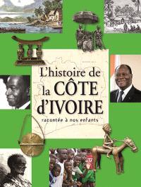 L'histoire de la Côte d'Ivoire racontée à nos enfants : de la préhistoire à nos jours