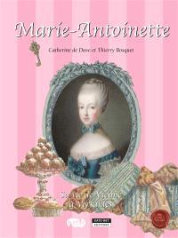 Marie-Antoinette : sa vie de Vienne à Versailles