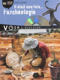Il était une fois l'archéologie