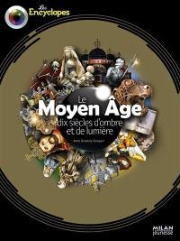 Le Moyen Age : dix siècles d'ombre et de lumière