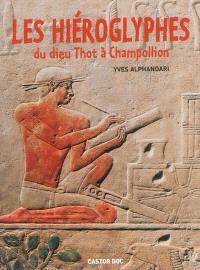 Les hiéroglyphes : du dieu Thot à Champollion