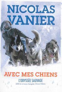 Avec mes chiens : l'odyssée sauvage : 6.000 km à travers Mongolie, Chine et Sibérie