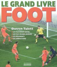 Le grand livre foot : les plus beaux gestes, les plus grands joueurs, les règlements, les compétitions