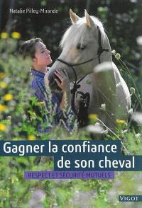 Gagner la confiance de son cheval : respect et sécurité mutuels
