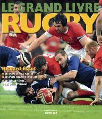 Le grand livre du rugby : les plus beaux gestes, les plus grands joueurs, les règlements, les compétitions