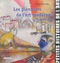 Il était une fois... les pionniers de l'art moderne : 1889-1914