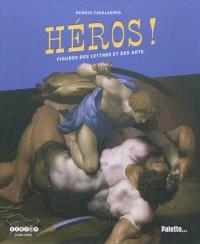 Héros ! : figures des lettres et des arts