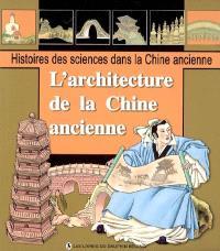 Histoires des sciences dans la Chine ancienne. Volume 2005, L'architecture de la Chine ancienne : Yu Hao, le constructeurs de pagodes, les anciens ponts chinois, l'histoire de la Grande Muraille