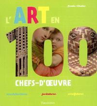 L'art en 100 chefs-d'oeuvre : architecture, peinture, sculpture