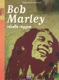 Bob Marley : rebelle reggae