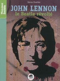 John Lennon : le Beatle révolté