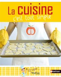 La cuisine, c'est tout simple ! : 50 super-recettes