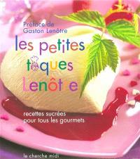 Les petites toques Lenôtre : recettes sucrées pour tous les gourmets