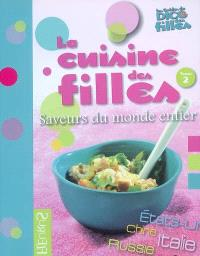 La cuisine des filles. Volume 2, Saveurs du monde entier