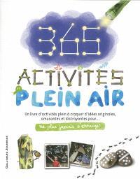 365 activités en plein air : un livre d'activités plein à craquer d'idées originales, amusantes et distrayantes pour... ne plus jamais s'ennuyer