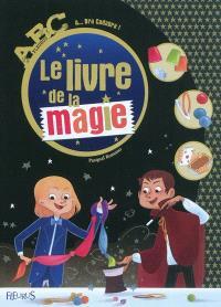 Le livre de la magie : a... bra cadabra !