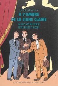 A l'ombre de la ligne claire : Jacques Van Melkebeke entre Hergé et Jacobs