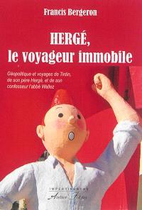 Hergé, le voyageur immobile : géopolitique et voyages de Tintin, de son père Hergé, et de son confesseur, l'abbé Wallez