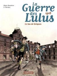 La guerre des Lulus. Volume 3, 1916, le tas de briques