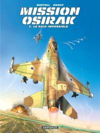 Mission Osirak. Volume 2, Le raid impossible