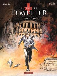 Le dernier templier. Volume 5, L'oeuvre du démon