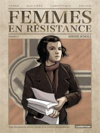 Femmes en résistance. Volume 2, Sophie Scholl : une étudiante soupçonnée d'activités subversives