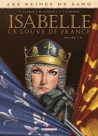 Les reines de sang, Isabelle, la Louve de France. Volume 1