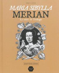 Maria Sibylla Merian : la mère de l'écologie