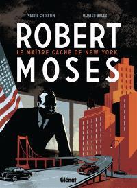 Robert Moses : le maître caché de New York