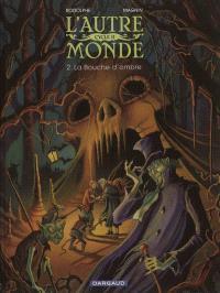 L'autre monde : cycle 2. Volume 2, La bouche d'ombre