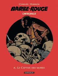 Barbe-Rouge : l'intégrale. Volume 6, La captive des Mores